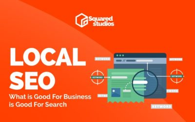 Local SEO Explained: What is Good For Business is Good For Search